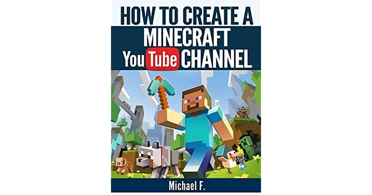 Minecraft Creative Tips Tricks: How To Create A Minecraft YouTube Channel: Tips And Tricks