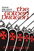 The Golden Dragon: Alfred the Great and His Times