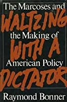 Waltzing with a Dictator: The Marcoses and the Making of American Policy