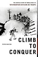 Climb To Conquer: The Untold Story Of World War II's 10th Mountain Division Ski Troups