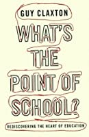 What's the Point of School?: Rediscovering the Heart of Education