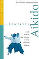 Complete Aikido: Aikido Kyohan-The Definitive Guide to the Way of Harmony (Complete Martial Arts)
