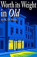 Worth its Weight in Old: a Karen Maxwell Mystery (Karen Maxwell Mysteries Book 2)