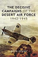 The Decisive Campaigns of the Desert Air Force 1942-1945