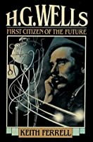 H.G. Wells: First Citizen of the Future