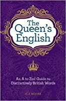 The Queen's English: An A to Zed Guide to Distinctively British Words