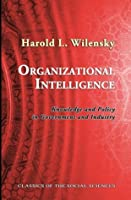 Organizational Intelligence: Knowledge and Policy in Government and Industry