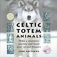 Celtic Totem Animals: With Drumming CD for Your Shamanic Journey