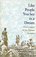 Like People You See in a Dream: First Contact in Six Papuan Societies
