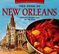 The Food of New Orleans: Authentic Recipes from the Big Easy (Food of the World Cookbooks)