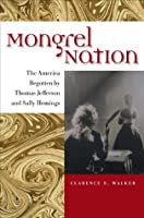 Mongrel Nation: The America Begotten by Thomas Jefferson and Sally Hemings (Jeffersonian America)