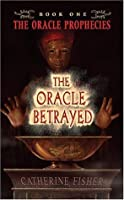 The Oracle Betrayed (The Oracle Prophecies, #1)