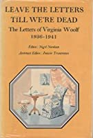 Leave the Letters Till We're Dead: The Letters of Virginia Woolf, Volume 6: 1936-1941