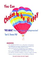 """You Can Choose To Be Happy: """"Rise Above"""" Anxiety, Anger, and Depression (with Research Results)"""