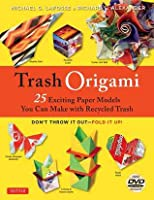 Trash Origami: 25 Exciting Paper Models You Can Make with Recycled Trash