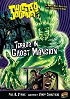 #03 Terror in Ghost Mansion (Twisted Journeys ®)