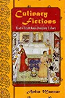 Culinary Fictions: Food in South Asian Diasporic Culture