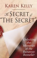 """The Secret of """"The Secret"""": Unlocking the Mysteries of the Runaway Bestseller"""