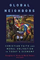 Global Neighbors: Christian Faith and Moral Obligation in Today's Economy (Eerdmans Religion, Ethics, & Public Life)