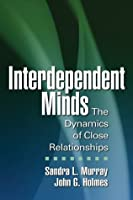 Interdependent Minds: The Dynamics of Close Relationships (Distinguished Contributions In Psychology)