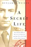 A Secret Life: The Polish Officer, His Covert Mission, and the Price He Paid to Save His Country: The Polish Colonel, His Covert Mission, and the Price He Paid to Save His Country