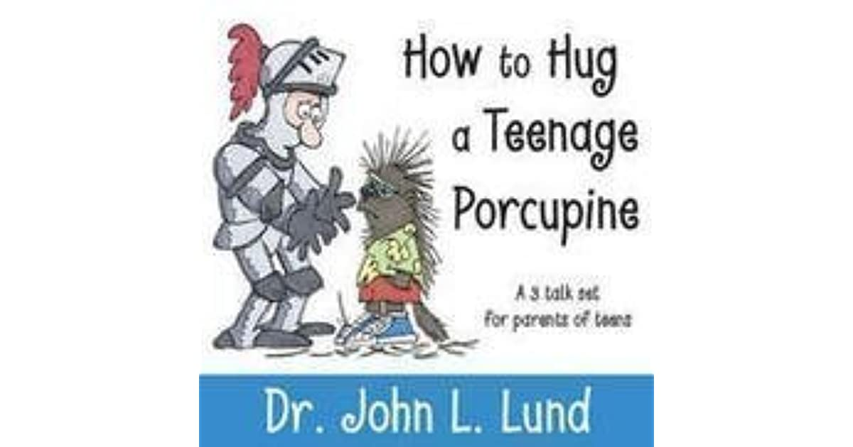 How to Hug a Teenage Porcupine by John Lewis Lund Reviews ...