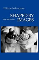 Shaped by Images: One Who Presides