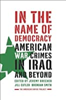 In the Name of Democracy: American War Crimes in Iraq and Beyond (American Empire Project)