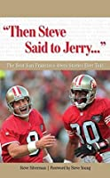 """Then Steve Said to Jerry. . ."": The Best San Francisco 49ers Stories Ever Told (Best Sports Stories Ever Told)"