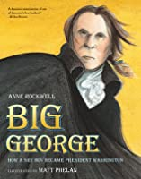 Big George: How a Shy Boy Became President Washington