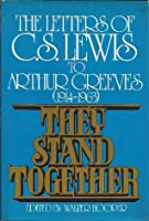 They Stand Together: The Letters of C.S. Lewis to Arthur Greeves (1914-1963)