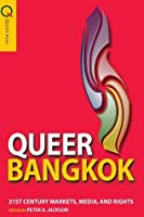 Queer Bangkok 21st Century Markets, Media, and Rights (Queer Asia)