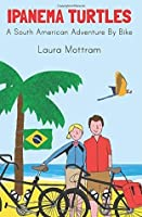 Ipanema Turtles: A South American Adventure by Bike