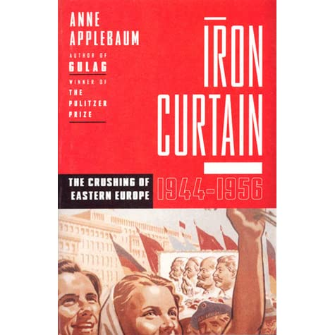 Iron Curtain: The Crushing of Eastern Europe, 1944-1956 by Anne ...