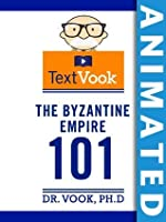 The Byzantine Empire 101: The Animated TextVook