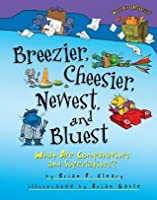 Breezier, Cheesier, Newest, and Bluest: What Are Comparatives and Superlatives? (Words Are CATegorical ®)