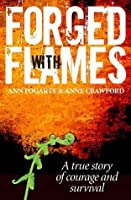 Forged With Flames: A True Story of Courage and Survival