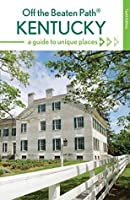 Kentucky Off the Beaten Path: A Guide to Unique Places (Off the Beaten Path Series)
