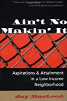 Ain't No Makin' It: Aspirations And Attainment In A Low-income Neighborhood, Expanded Edition
