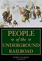 People of the Underground Railroad: A Biographical Dictionary