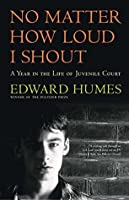 No Matter How Loud I Shout: A Year in the Life of Juvenile Court