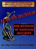 ACCESS DENIED For Reasons Of National Security: Documented Journey From CIA Mind Control Slave To U.S. Government Whistleblower