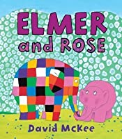 Elmer and Rose (Andersen Press Picture Books)