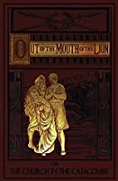 Out of the Mouth of the Lion (Illustrated): Or, The Church in the Catacombs