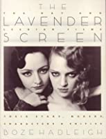The Lavender Screen: Gay And Lesbian Films: Their Stars, Makers, Characters, And Critics