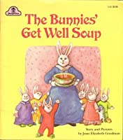 The Bunnies' Get Well Soup