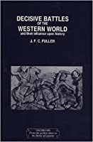 The Decisive Battles of the Western World and Their Influence Upon History, Volume 1:  From the Earliest Times to the Battle of Lepanto