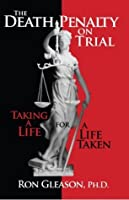 The Death Penalty on Trial: Taking a Life for a Life Taken
