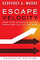 Escape Velocity (Enhanced Edition): Free Your Company's Future from the Pull of the Past