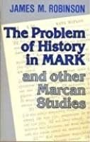 Problem of History in Mark, and other Marcan Studies